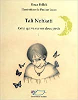 Tali Nohkati: Celui qui va sur ses deux pieds (Volume 1)