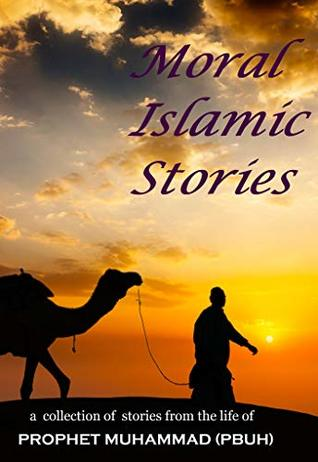 Moral Islamic Stories: 12 Short Stories from the life of Prophet