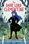 The Dark Lord Clementine by Sarah Jean Horwitz