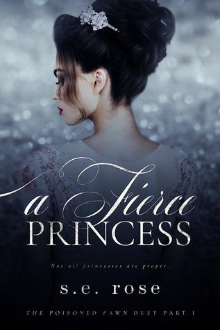 A Fierce Princess (The Poisoned Pawn Duet, #1)