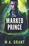 The Marked Prince by M.A. Grant