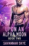 Upon an Alpha Moon 2 (Blood Magic #2)