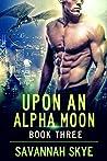 Upon an Alpha Moon 3 (Blood Magic, #3)