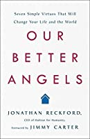 Our Better Angels: Seven Simple Virtues That Will Change Your Life and the World