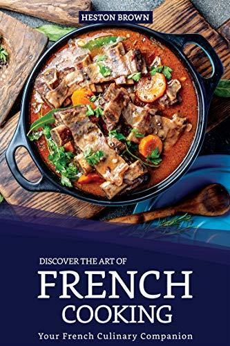 Discover the Art of French Cooking Your French Culinary Companion