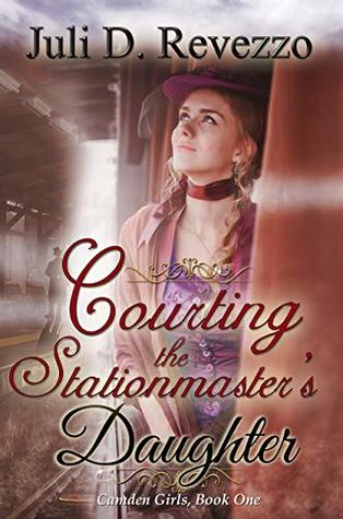 Courting the Stationmaster's Daughter (Camden Girls Book 1)
