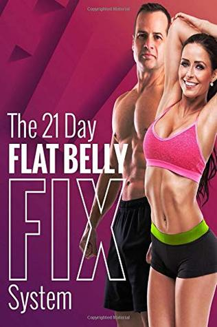 The 21 Day Flat Belly Fix System Simple Secrets To Losing Weight By