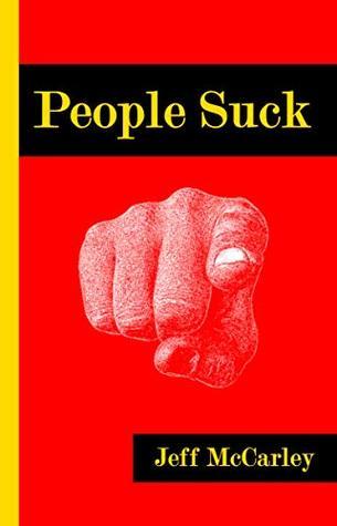 People Suck by Jeff McCarley