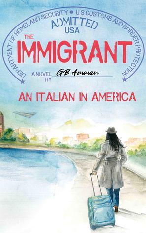 The Immigrant. An Italian in America by Gaia B. Amman