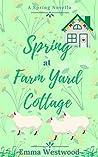 Spring at Farm Yard Cottage: A Sweet Feel Good Romance Novella (Farm Yard Cottage Collection Book 2)