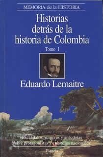 Historias Detrás De La Historia De Colombia, Tomo I