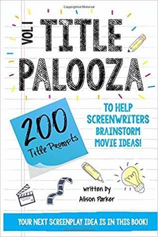 Titlepalooza Vol. 1: 200 Title Prompts to Help Screenwriters Brainstorm Movie Ideas!