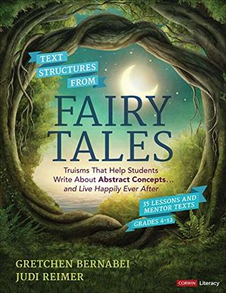 Text Structures From Fairy Tales: Truisms That Help Students Write About Abstract Concepts . . . and Live Happily Ever After, Grades 4-12 (Corwin Literacy)
