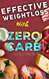 Effective Weight Loss with a Zero Carb Diet: Burn Fat and Lose Weight by Eating a Lot