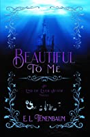 Beautiful To Me: A Little Mermaid Retelling (End of Ever After, Book #3)