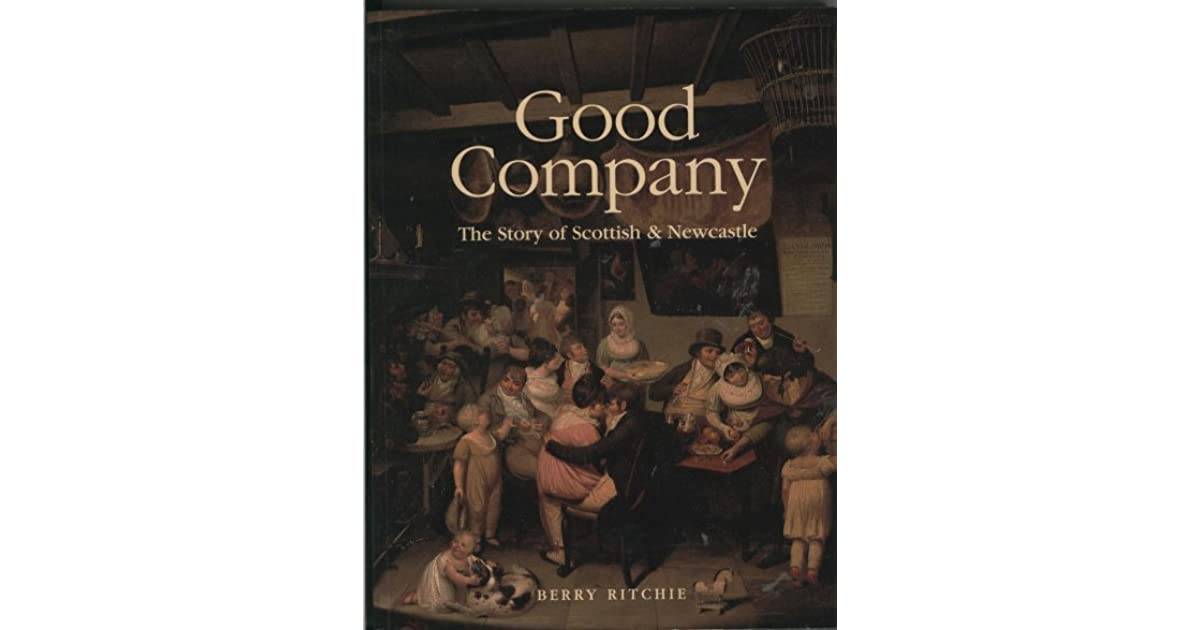 Good Company The Story Of Scottish Newcastle By Berry Ritchie
