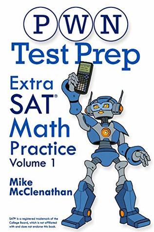Pwn Test Prep: Extra SAT Math Practice Volume 1 by Mike