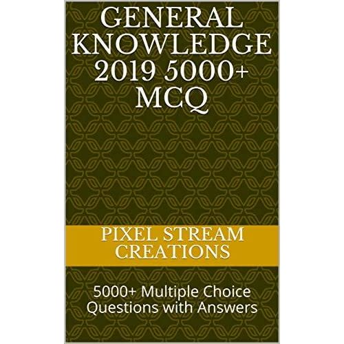 General Knowledge 2019 5000+ MCQ: 5000+ Multiple Choice