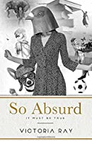 So Absurd It Must Be True: funny tales for dirty minds (Unique and Absurd)