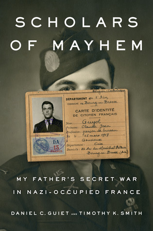 Scholars of Mayhem: My Father's Secret War in Nazi-Occupied France