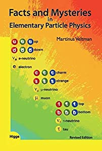 Facts and Mysteries in Elementary Particle Physics, Revised Edition by Martinus Veltman (Winner of Nobel Prize in Physics)
