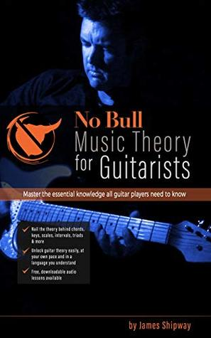 No Bull Music Theory for Guitarists: Master the Essential Knowledge all Guitarists Need to Know (with downloadable audio lessons)