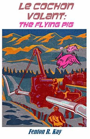 Le Cochon Volant by Fenton R. Kay