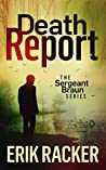Death Report (The Sergeant Brad Braun Series, #1)