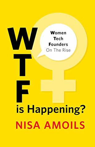 WTF Is Happening: Women Tech Founders on the Rise