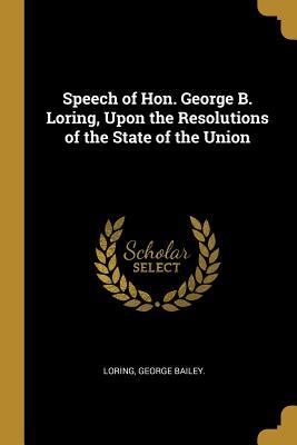Speech of Hon. George B. Loring, Upon the Resolutions of the State of the Union