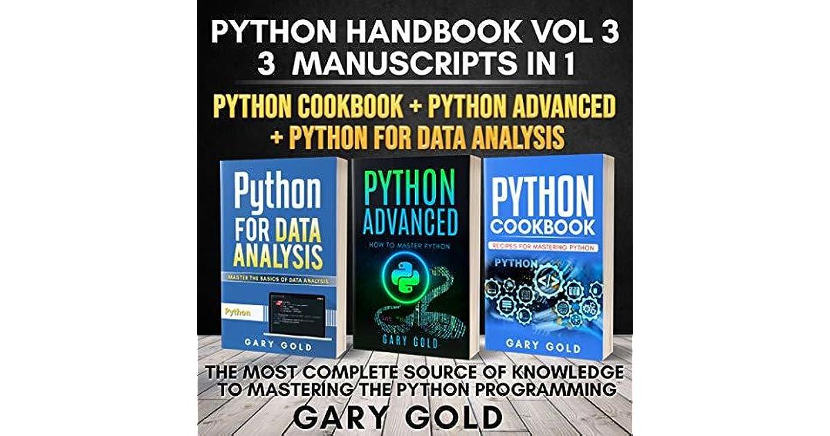 PYTHON HANDBOOK VOL 3, 3MANUSCRIPTS IN 1 PYTHON COOKBOOK + PYTHON
