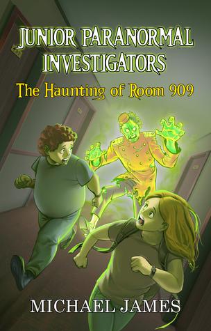 The Haunting of Room 909 (Junior Paranormal Investigators #1)