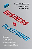The Business of Platforms: Strategy in the Age of Digital Competition, Innovation, and Power