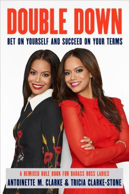 Double Down: Bet on Yourself and Succeed on Your Own Terms - A Remixed Rule Book for Badass Boss Ladies