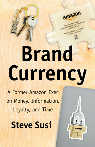 Brand Currency: A Former Amazon Exec on Money, Information, Loyalty, and Time