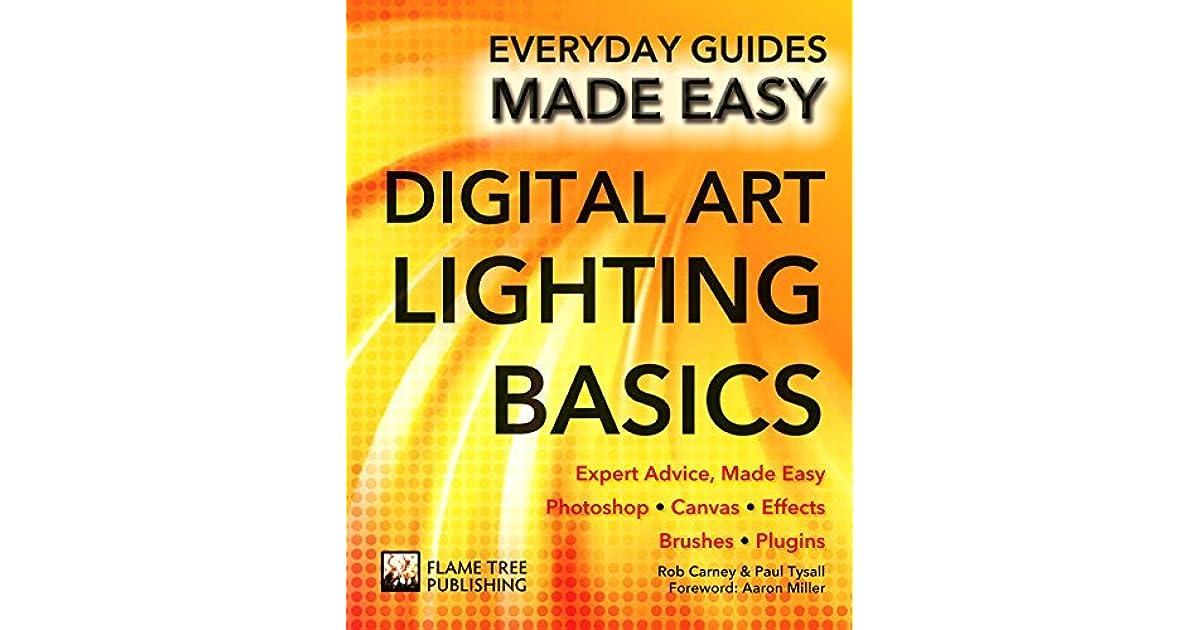 Digital Art Lighting Basics: Expert Advice, Made Easy by Rob Carney