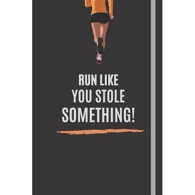 scarpe originali prezzo più basso con grande sconto di vendita Run Like You Stole Something!: A 120 Page Lined Notebook for ...