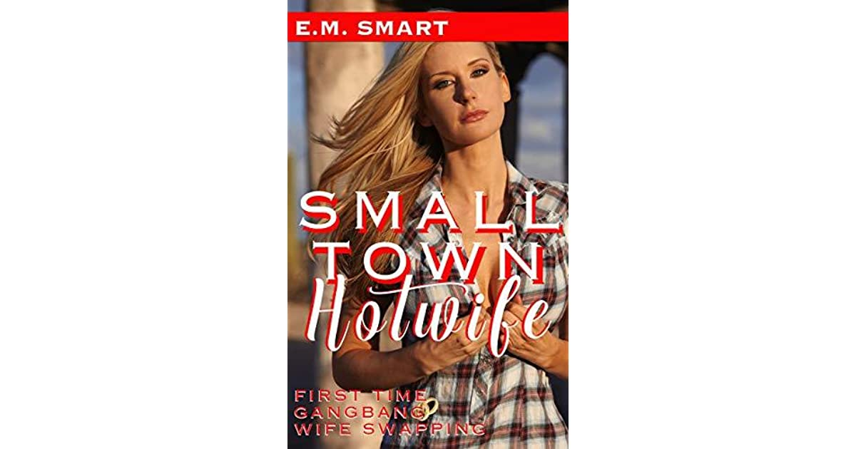 SMALL TOWN HOTWIFE: FIRST TIME GANGBANG WIFE SHARING by E
