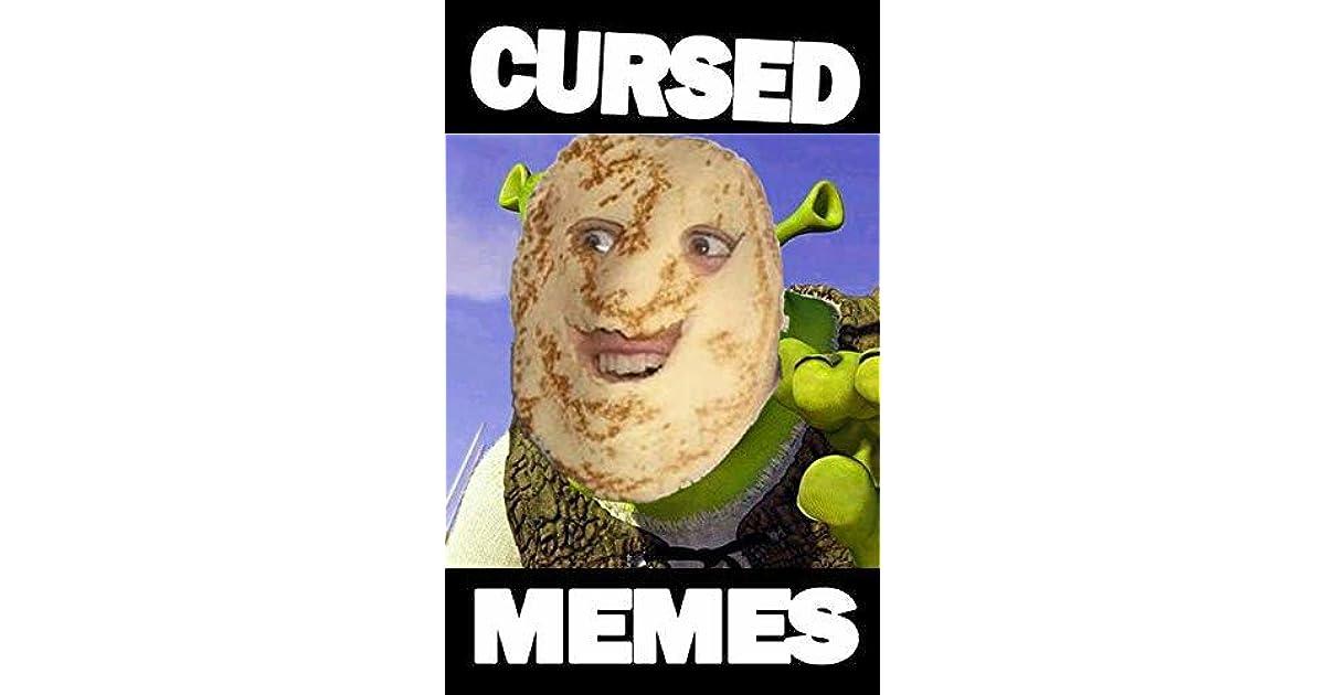 Memes Cursed Memes By Joe Billy