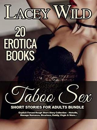 Taboo Sex Short Stories For Adults Bundle: 20 Erotica Books: Explicit Forced Rough Short Story Collection – Hotwife, Menage Romance, Bicurious, Daddy, Virgin & More...