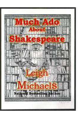 Much ADO about Shakespeare: An Introduction to the Authorship Question Leigh Michaels, Michael Lemberger