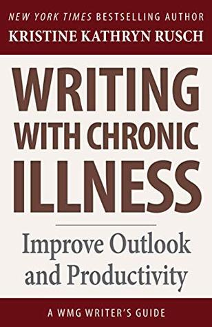 Writing with Chronic Illness by Kristine Rusch