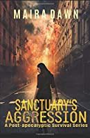 Sanctuary's Aggression: A Post-Apocalyptic Survival Series