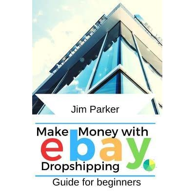 Make Money With Ebay Dropshipping Guide For Beginners By Jim Parker