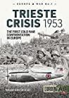The Trieste Crisis 1953: The First Cold War Confrontation in Europe