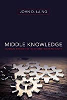 Middle Knowledge: Human Freedom in Divine Sovereignty