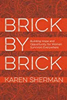 Brick by Brick: Building Hope and Opportunity for Women Survivors Everywhere
