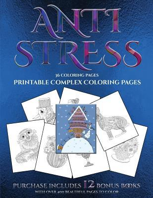 Printable Complex Coloring Pages (Anti Stress): This Book Has 36 Coloring Sheets That Can Be Used to Color In, Frame, And/Or Meditate Over: This Book Can Be Photocopied, Printed and Downloaded as a PDF
