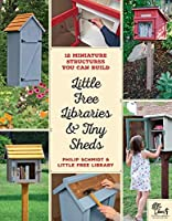 Little Free Libraries & Tiny Sheds:12 Miniature Structures You Can Build