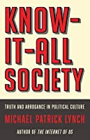 Know-It-All: How Dogmatism and Arrogance Are Defining Culture and What to Do About It